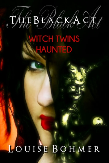 The Black Act Book 5: Witch Twins Haunted ebook by Louise Bohmer