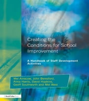 Creating the Conditions for School Improvement - A Handbook of Staff Development Activities ebook by Mel Ainscow,John Beresford,Alma Harris,David Hopkins,Geoff Southworth,Mel West