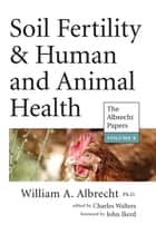 Soil Fertility & Human and Animal Health ebook by William Albrecht, Charles Walters, John Ikerd