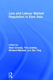 Law and Labour Market Regulation in East Asia ebook by Sean Cooney,Tim Lindsey,Richard Mitchell,Zhu Ying