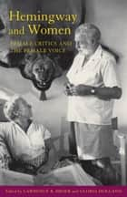 Hemingway and Women - Female Critics and the Female Voice ebook by Lawrence R. Broer, Gloria Holland, Rena Sanderson,...