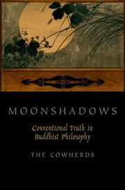 Moonshadows - Conventional Truth in Buddhist Philosophy ebook by The Cowherds
