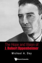 The Hope and Vision of J. Robert Oppenheimer ebook by Michael A. Day