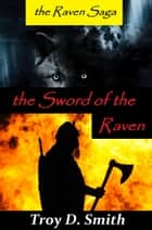 The Sword of the Raven ebook by Troy D. Smith