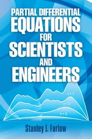 Partial Differential Equations for Scientists and Engineers ebook by Stanley J. Farlow