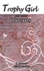 Trophy Girl and other Poems ebook by Carmel McCarthy