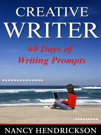 The Creative Writer: 60 Days of Writing Prompts - Writing Skills ebook by Nancy Hendrickson