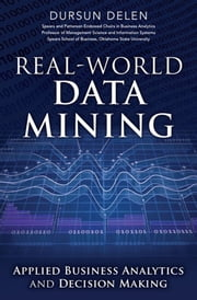 Real-World Data Mining - Applied Business Analytics and Decision Making ebook by Dursun Delen