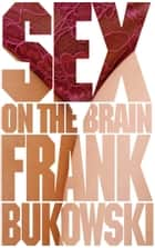 Sex on the Brain ebook by Frank Bukowski