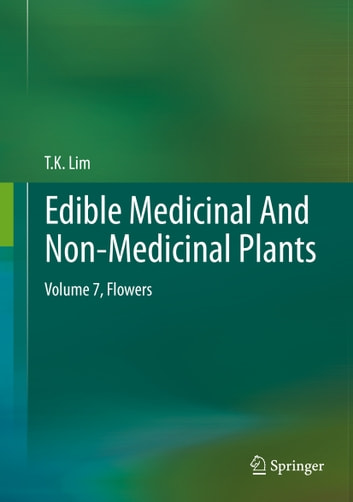Edible Medicinal And Non-Medicinal Plants - Volume 7, Flowers ebook by T. K. Lim