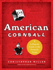 American Cornball - A Laffopedic Guide to the Formerly Funny ebook by Christopher Miller
