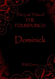 The Lost Tales of The Foundlings: Dominick ebook by R M Garcia