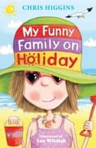 My Funny Family On Holiday ebook by Chris Higgins, Lee Wildish
