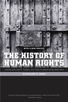The History of Human Rights - From Ancient Times to the Globalization Era ebook by Micheline Ishay