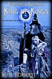 Sorcerer Gaumata, King of Kings - Book 3 ebook by K. B. Forrest