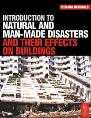 Introduction to Natural and Man-made Disasters and Their Effects on Buildings ebook by Roxanna McDonald
