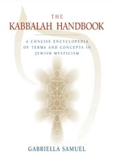 Kabbalah Handbook - A Concise Encyclopedia of Terms and Concepts in Jewish Mysticism ebook by Gabriella Samuel