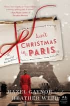 Last Christmas in Paris - A Novel of World War I ebook by Hazel Gaynor, Heather Webb