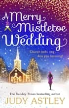 A Merry Mistletoe Wedding ebook by Judy Astley