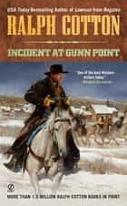 Incident at Gunn Point ebook by Ralph Cotton