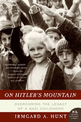 On Hitler's Mountain - Overcoming the Legacy of a Nazi Childhood ebook by Ms. Irmgard A. Hunt