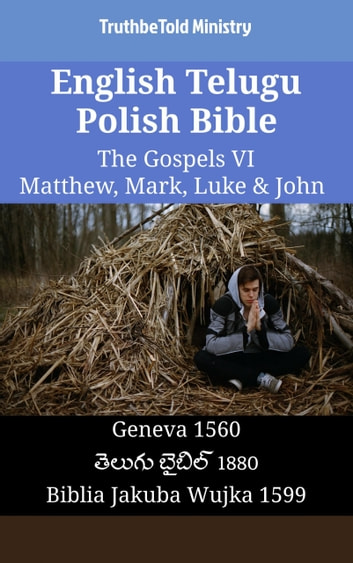 English Telugu Polish Bible - The Gospels VI - Matthew, Mark, Luke & John - Geneva 1560 - తెలుగు బైబిల్ 1880 - Biblia Jakuba Wujka 1599 eBook by TruthBeTold Ministry