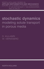 Stochastic Dynamics. Modeling Solute Transport in Porous Media ebook by Don Kulasiri,Wynand Verwoerd