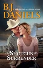 Shotgun Surrender ebook by B.J. Daniels