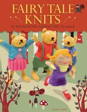 Fairy Tale Knits - 20 Enchanting Characters to Make ebook by Fiona Goble