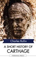 A Short History of Carthage ebook by Charles Rollin