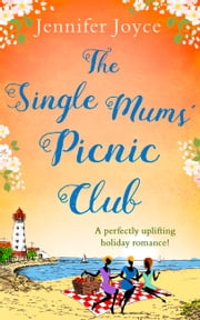 The Single Mums' Picnic Club: A perfectly uplifting beach-read for 2018! ebook by Jennifer Joyce
