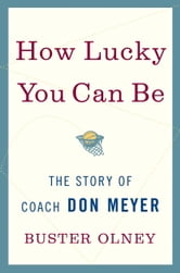 How Lucky You Can Be - The Story of Coach Don Meyer ebook by Buster Olney