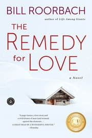 The Remedy for Love - A Novel ebook by Bill Roorbach