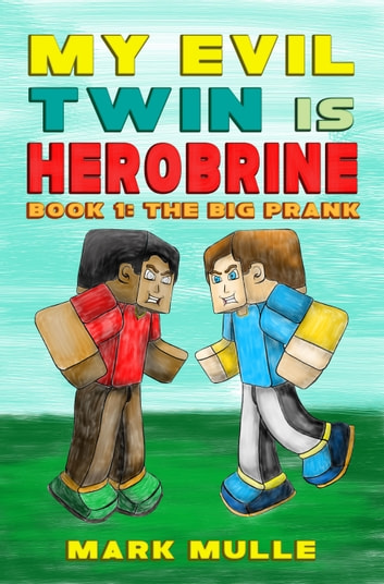 My Evil Twin is Herobrine, Book 1: The Big Prank ebook by Mark Mulle