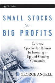 Small Stocks for Big Profits - Generate Spectacular Returns by Investing in Up-and-Coming Companies ebook by George Angell