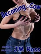 Becoming a Cow ebook by JM Ross