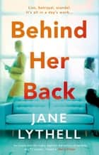 Behind Her Back - A gripping novel of workplace rivalry, backstabbing and betrayal eBook by Jane Lythell