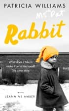 Rabbit: A Memoir eBook by Patricia Williams