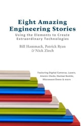 Eight Amazing Engineering Stories: Using the Elements to Create Extraordinary Technologies ebook by Bill Hammack, Patrick Ryan, Nick Ziech