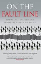 On the Fault Line: Managing tensions and divisions within societies ebook by Jeffrey Herbst,Terence McNamee,Jeffrey Herbst,Greg Mills