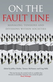 On the Fault Line - Managing tensions and divisions within societies ebook by Jeffrey Herbst,Terence McNamee,Jeffrey Herbst,Greg Mills