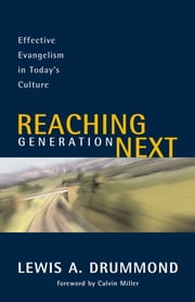 Reaching Generation Next - Effective Evangelism in Today's Culture ebook by Lewis A. Drummond,Calvin Miller