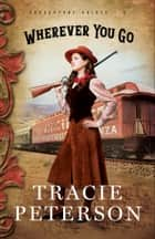 Wherever You Go (Brookstone Brides Book #2) ebook by Tracie Peterson
