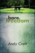 Bare Freedom ebook by Andy Croft