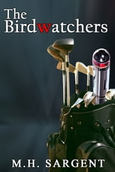 The Birdwatchers (An MP-5 CIA Thriller, Book 6) ebook by M.H. Sargent