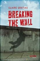 Breaking the Wall ebook by Claire Gratias