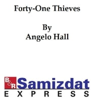 Forty-one Thieves: A Tale of California ebook by Angelo Hall