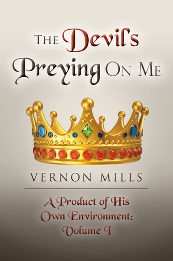 The Devil's Preying On Me - A Product of His On Own Environment ebook by VERNON MILLS
