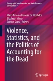 Violence, Statistics, and the Politics of Accounting for the Dead ebook by Marc-Antoine Pérouse de Montclos,Elizabeth Minor,Samrat Sinha