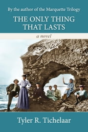 The Only Thing That Lasts ebook by Tyler Tichelaar